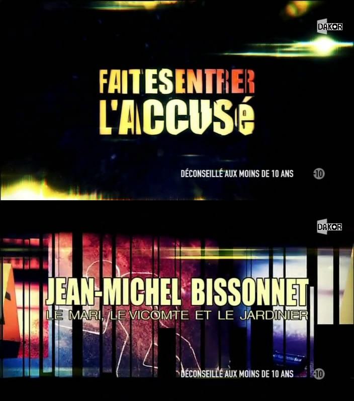 Faites entrer l'accusé: Jean-Michel Bissonnet, le Mari, le Vicomte et le jardinier - 28/10/2012 [TVRIP]