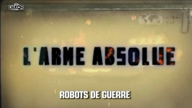 L'Arme Absolue : Robots De Guerre [TVRIP]