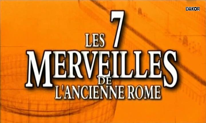 Les 7 merveilles de l'ancienne Rome [TVRIP]