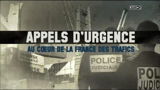 Appels d'urgence - Au coeur de la France des trafics