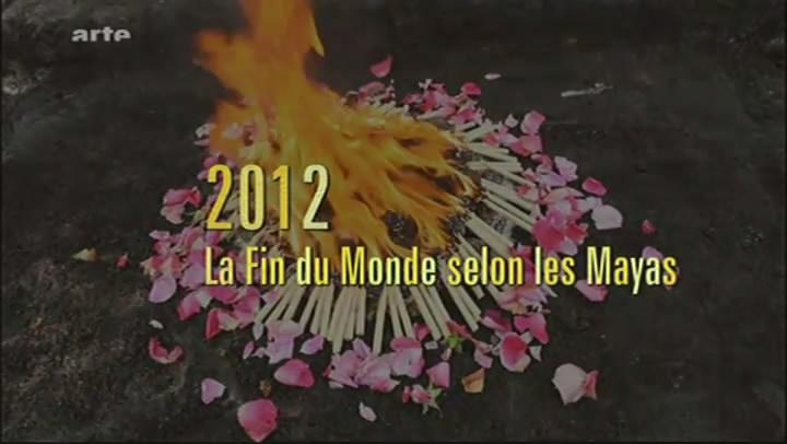 2012, la fin du monde selon les Mayas [TVRIP]