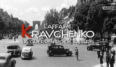 L'affaire Kravchenko: La guerre froide a Paris [TVRIP]