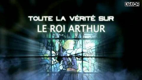Toute la vérité sur : Le roi Arthur