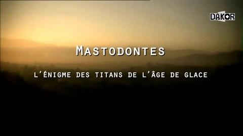 Mastodontes, l'énigme des titans de glace