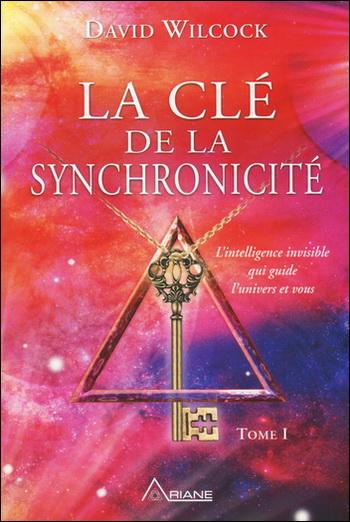 La Clé de la synchronicité - Tome I - David Wilcock