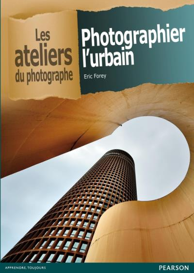 Photographier l'urbain - Eric Forey