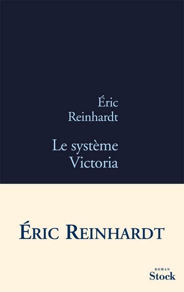 Le système Victoria - Eric Reinhardt