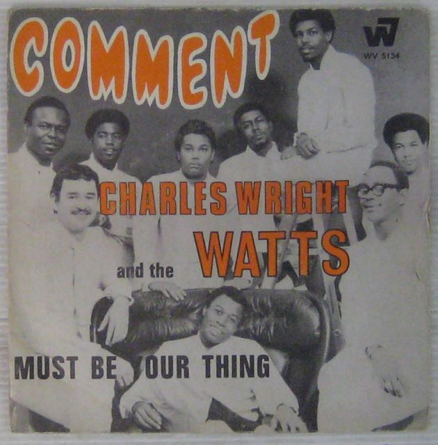 CHARLES WRIGHT AND THE WATTS 103 RD RYTHM BAND - Comment/Must be your thing - 7inch (SP)