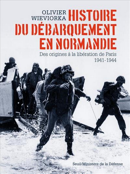 Olivier Wieviorka - Histoire du débarquement en Normandie