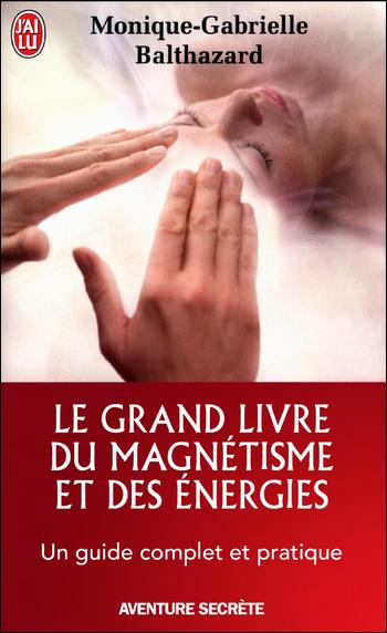 Le grand livre du magnétisme et des énergies - M-G Balthazard