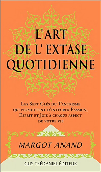 L'art de l'extase quotidienne - Margot Anand