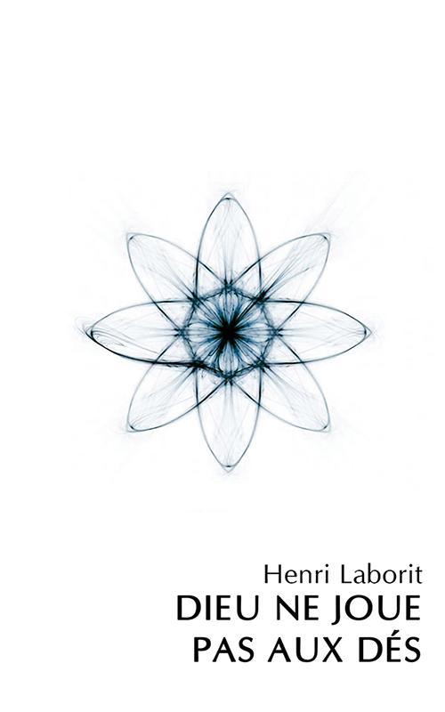 Henri Laborit - Dieu ne joue pas aux dés