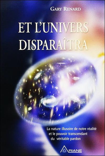 Et l'univers disparaîtra - Gary Renard