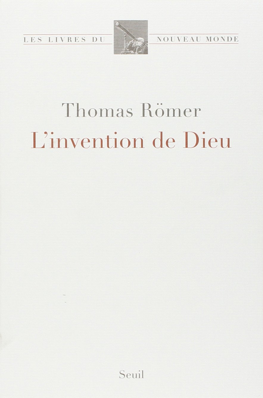 L'Invention de Dieu - Thomas RÖMER