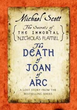 """La mort de Jeanne d'Arc (Inédit de la série """"Les secrets de l'immortel Nicolas Flamel de Michael Sco..."""