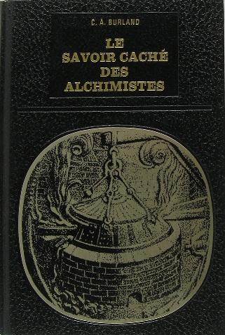 Le savoir caché des alchimistes (C. A. Burland) 15120112125119075513795650