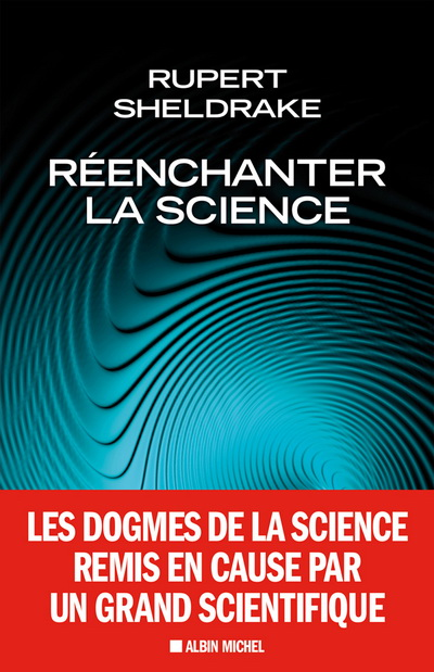 Réenchanter la science - Rupert Sheldrake