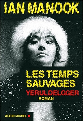 Les temps sauvages Ian Manook