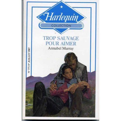 Trop Sauvage pour aimer - Annabel Murray