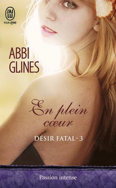 Désir fatal - Tome : En plein coeur - Abbi Glines (2016)
