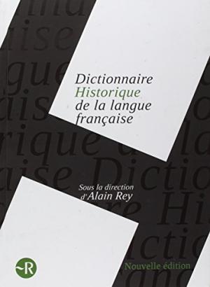 Dictionnaire historique de la langue française Ed 2010