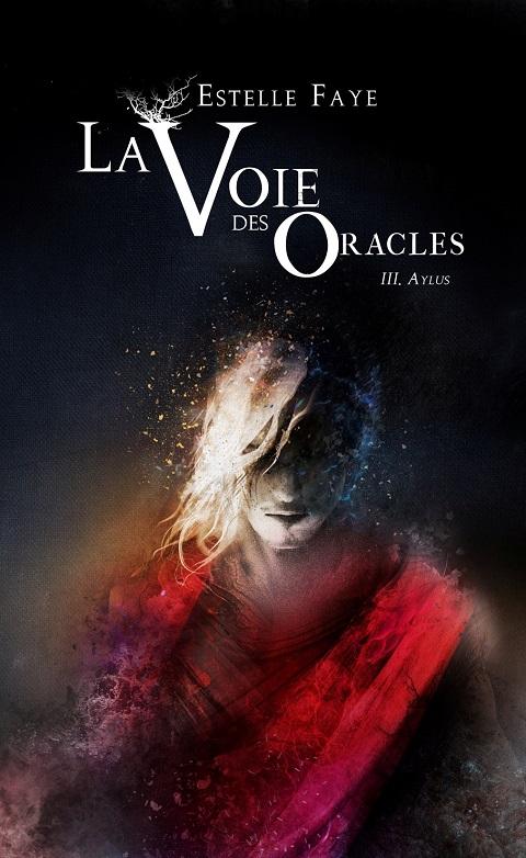 La voie des oracles, Tome 3: Aylus - Estelle Faye (2016)