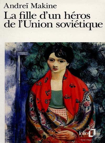 Andrei Makine - La fille d'un heros de l'Union sovietique