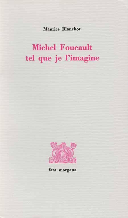 Maurice Blanchot - Michel Foucault tel que je l'imagine
