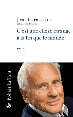 Jean d'Ormesson - C'est une chose etrange à la fin que le monde