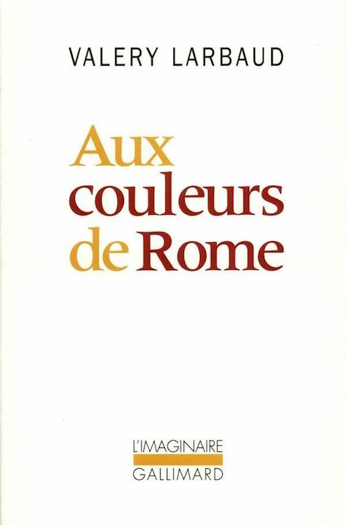 Valery Larbaud - Aux Couleurs de Rome