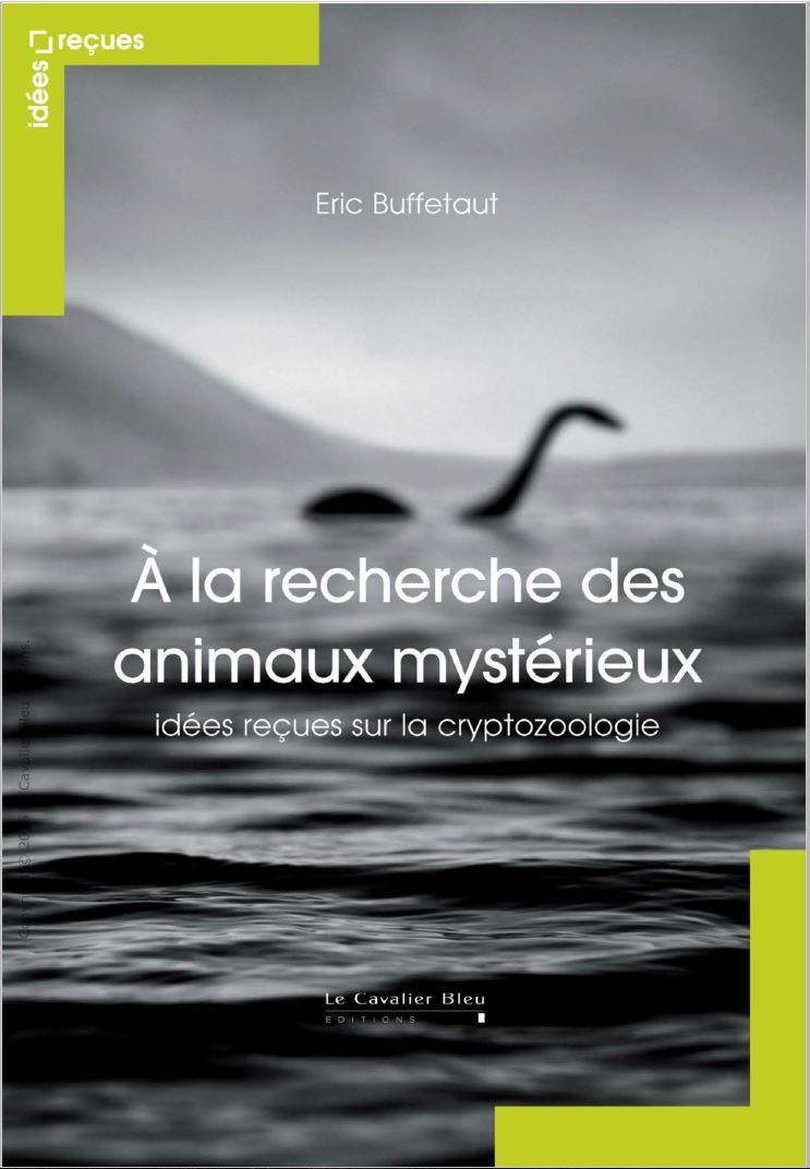 A la recherche des animaux mystérieux - Idées reçues sur la cryptozoologie