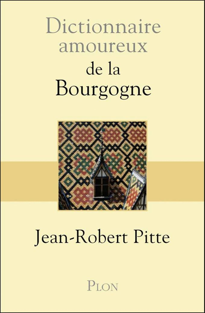 Dictionnaire amoureux de la Bourgogne - Jean-Robert Pitte