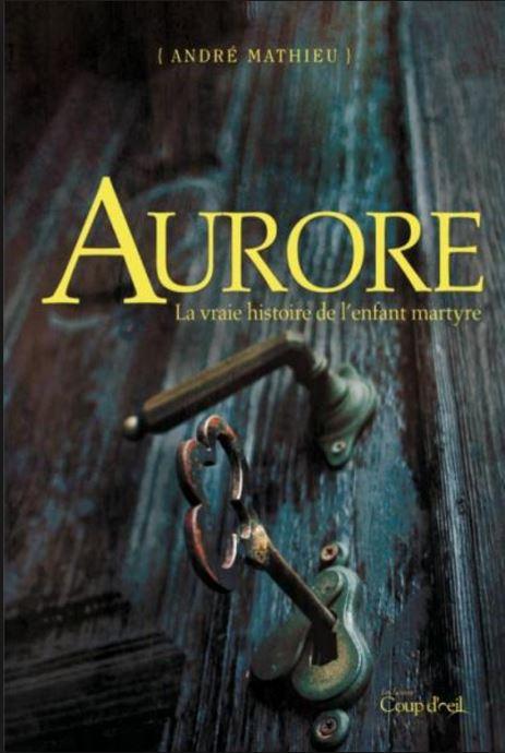 Aurore, La vraie histoire de l'enfant martyre - Andre Mathieu