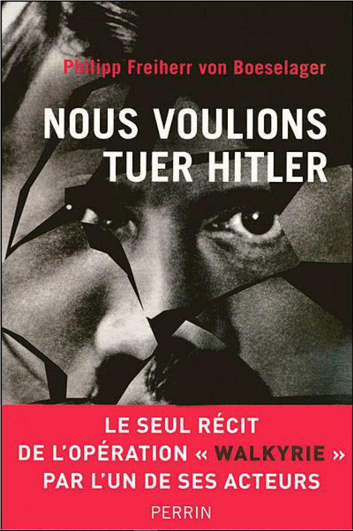 Nous voulions tuer Hitler - Philipp von Boeselager