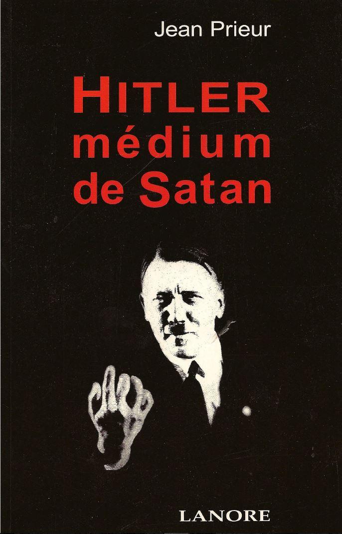 Hitler, Medium de Satan - Jean Prieur