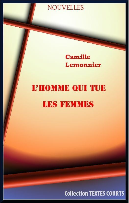 L'Homme qui tue les femmes - Camille Lemonnier