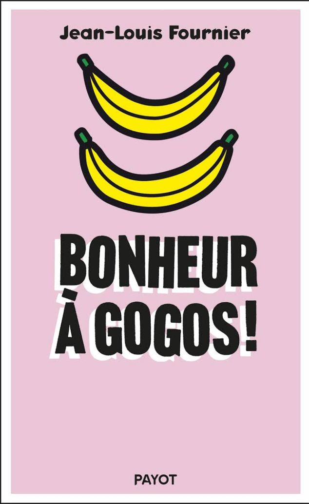 Bonheur à gogos - Jean-Louis Fournier