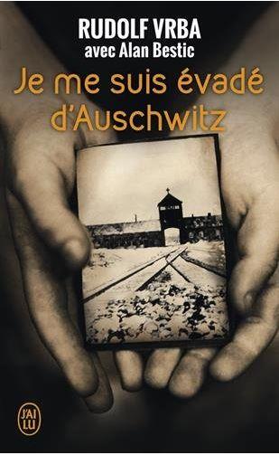 Je me suis évadé d'Auschwitz - Rudolf Vrba et Alan Bestic