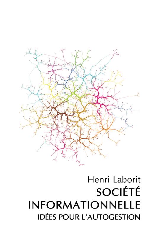 Henri LABORIT - La Société Informationnelle - Idées pour l'autogestion